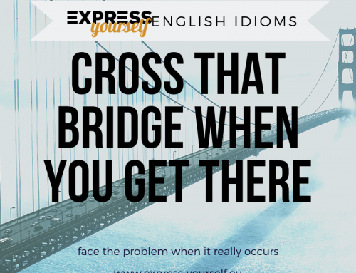English idioms – cross that bridge when you get there